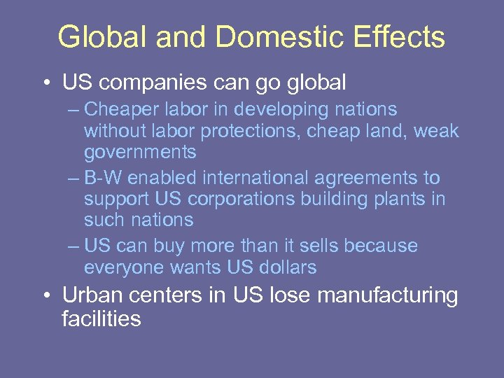 Global and Domestic Effects • US companies can go global – Cheaper labor in
