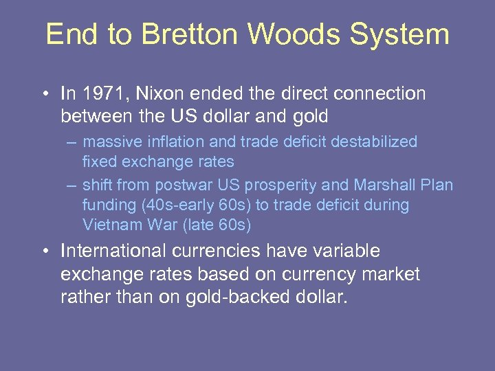End to Bretton Woods System • In 1971, Nixon ended the direct connection between