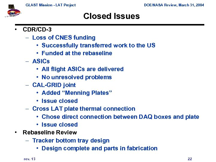 GLAST Mission - LAT Project DOE/NASA Review, March 31, 2004 Closed Issues • CDR/CD-3