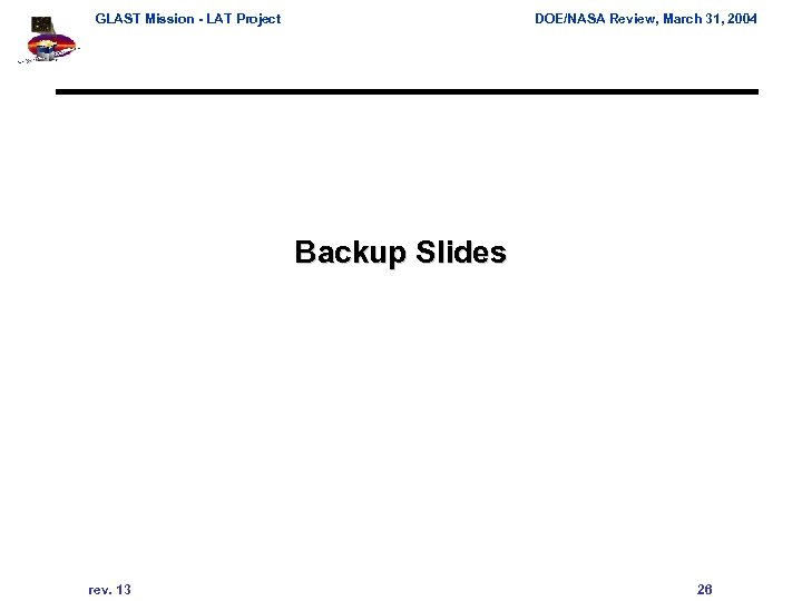 GLAST Mission - LAT Project DOE/NASA Review, March 31, 2004 Backup Slides rev. 13