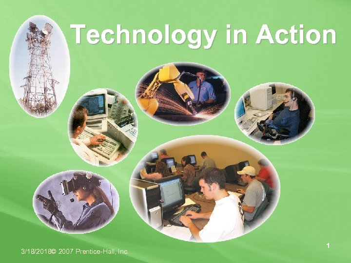 Technology in Action 3/18/2018© 2007 Prentice-Hall, Inc. 1