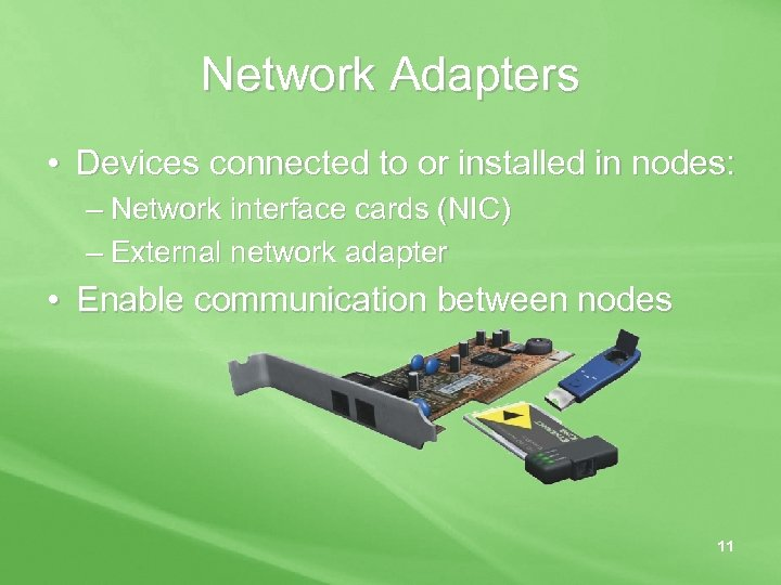 Network Adapters • Devices connected to or installed in nodes: – Network interface cards