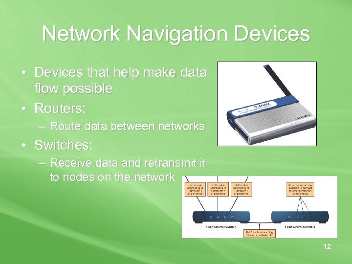 Network Navigation Devices • Devices that help make data flow possible • Routers: –