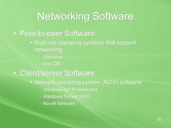 Networking Software • Peer-to-peer Software: • Built into operating systems that support networking –