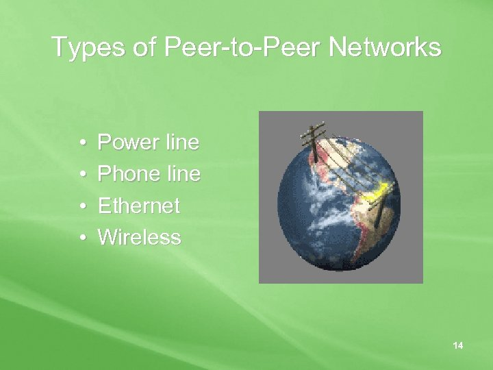 Types of Peer-to-Peer Networks • • Power line Phone line Ethernet Wireless 14