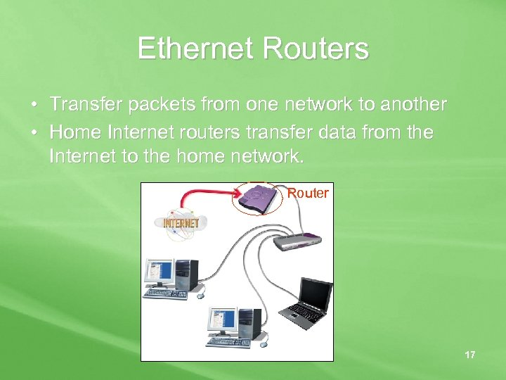 Ethernet Routers • Transfer packets from one network to another • Home Internet routers
