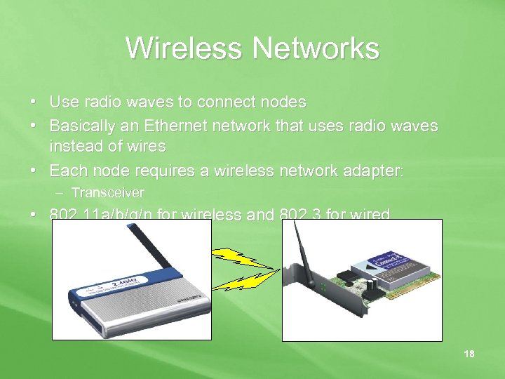 Wireless Networks • Use radio waves to connect nodes • Basically an Ethernet network