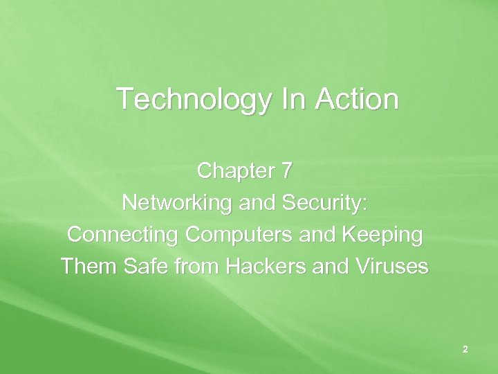 Technology In Action Chapter 7 Networking and Security: Connecting Computers and Keeping Them Safe