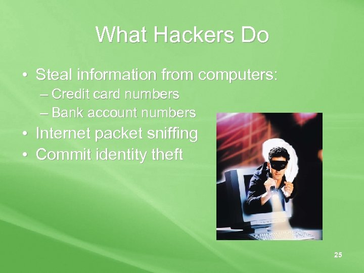 What Hackers Do • Steal information from computers: – Credit card numbers – Bank