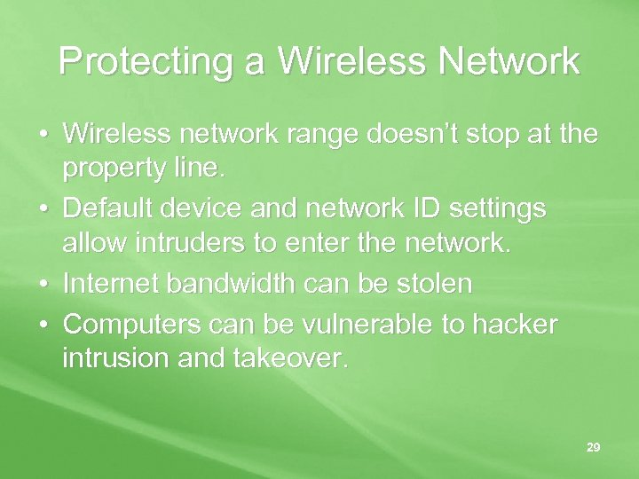 Protecting a Wireless Network • Wireless network range doesn't stop at the property line.