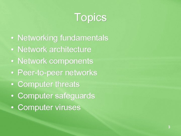 Topics • • Networking fundamentals Network architecture Network components Peer-to-peer networks Computer threats Computer