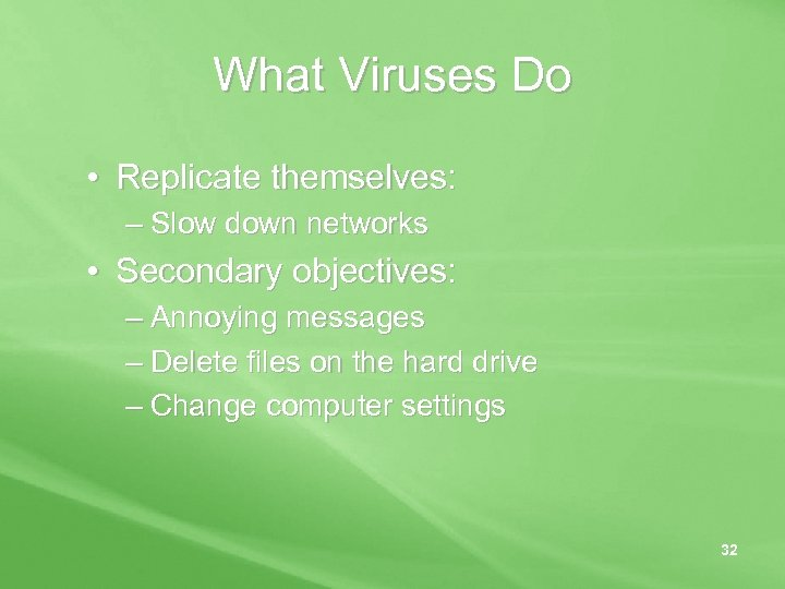 What Viruses Do • Replicate themselves: – Slow down networks • Secondary objectives: –