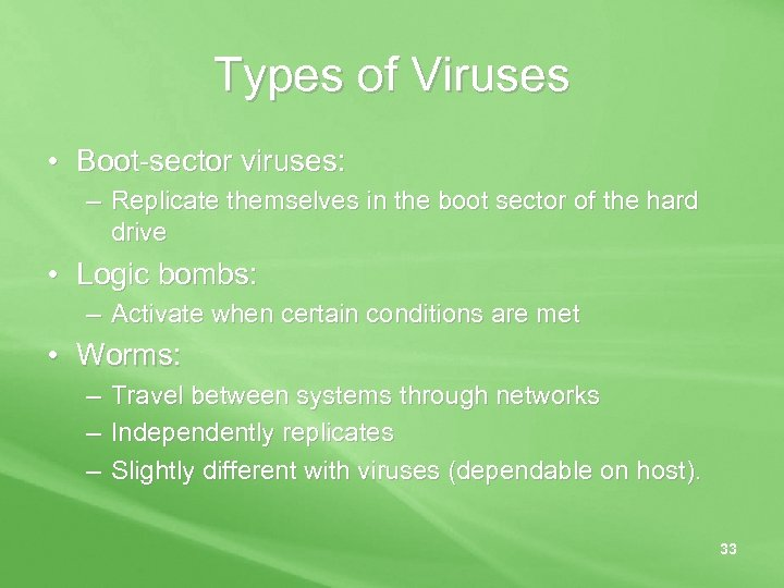 Types of Viruses • Boot-sector viruses: – Replicate themselves in the boot sector of