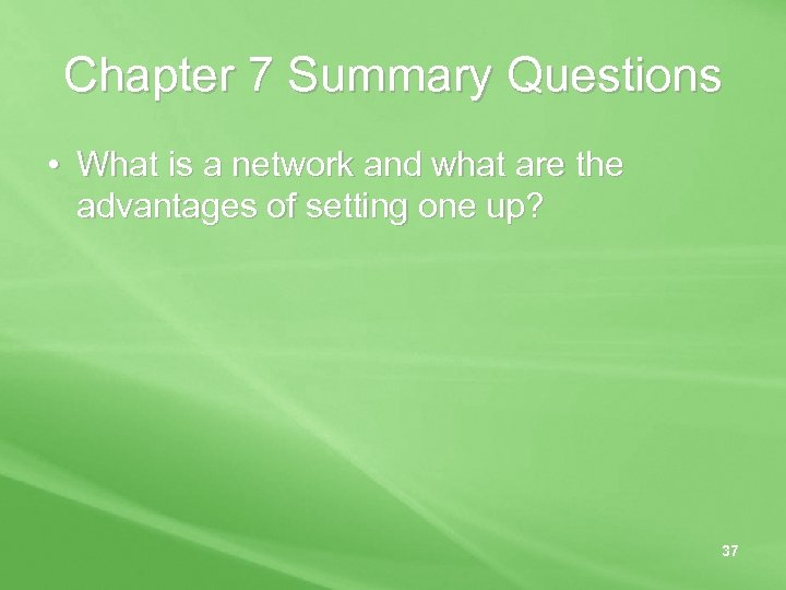 Chapter 7 Summary Questions • What is a network and what are the advantages