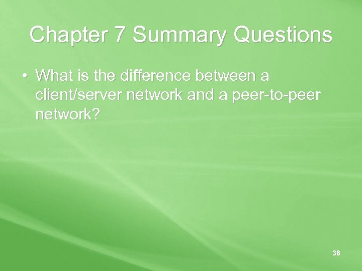 Chapter 7 Summary Questions • What is the difference between a client/server network and
