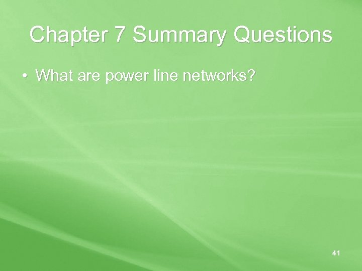 Chapter 7 Summary Questions • What are power line networks? 41