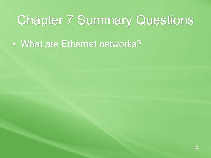 Chapter 7 Summary Questions • What are Ethernet networks? 43