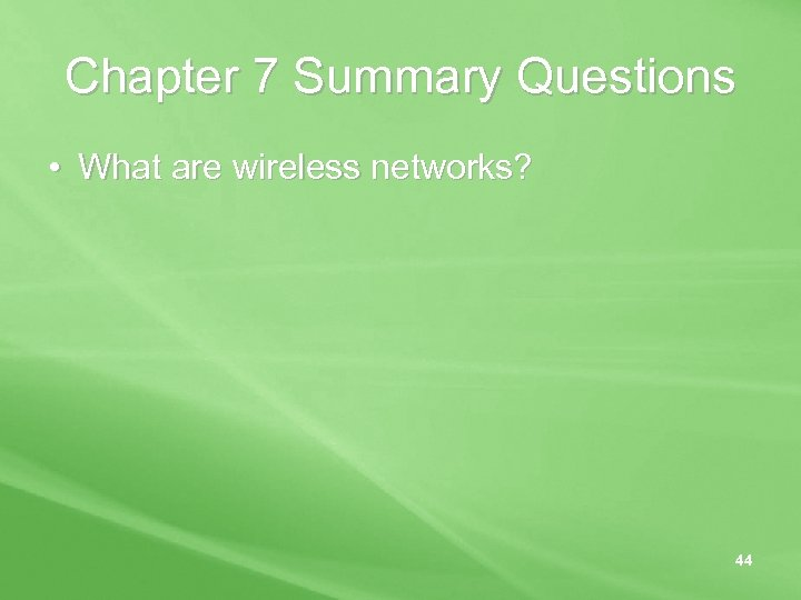 Chapter 7 Summary Questions • What are wireless networks? 44