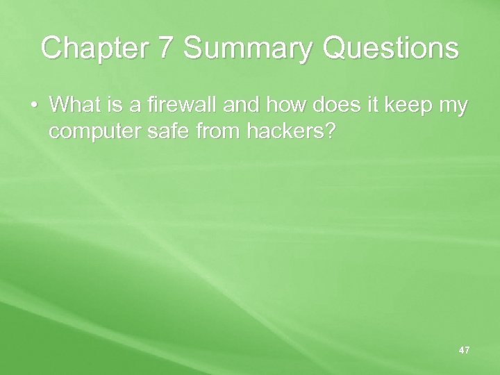 Chapter 7 Summary Questions • What is a firewall and how does it keep