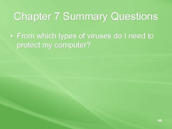 Chapter 7 Summary Questions • From which types of viruses do I need to