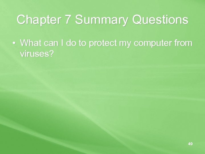 Chapter 7 Summary Questions • What can I do to protect my computer from