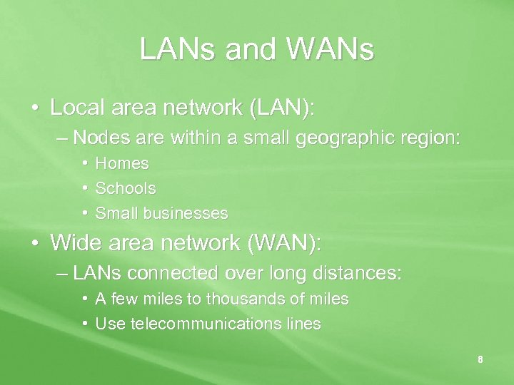 LANs and WANs • Local area network (LAN): – Nodes are within a small