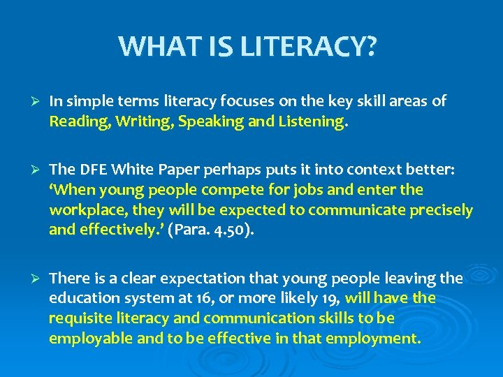 WHAT IS LITERACY? Ø In simple terms literacy focuses on the key skill areas