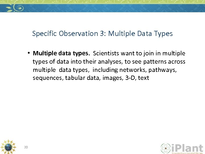 Specific Observation 3: Multiple Data Types • Multiple data types. Scientists want to join