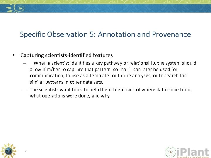 Specific Observation 5: Annotation and Provenance • Capturing scientists-identified features When a scientist identifies