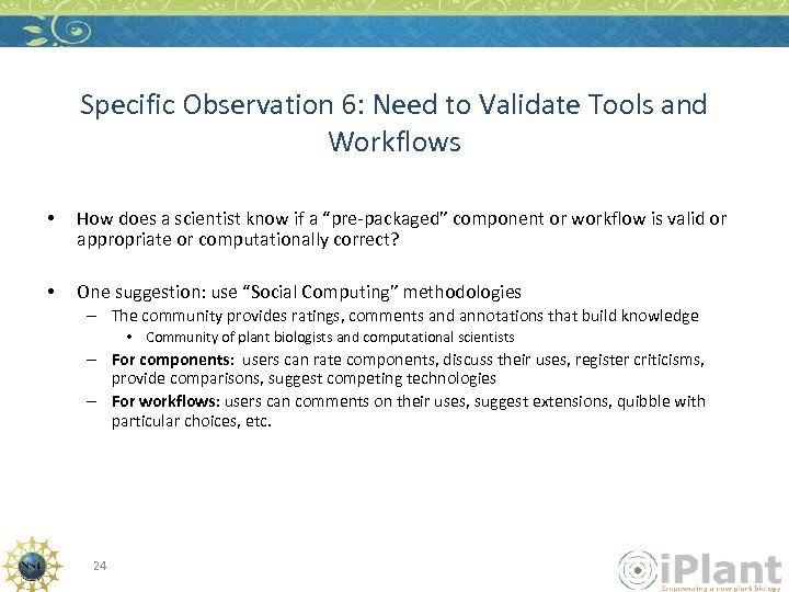Specific Observation 6: Need to Validate Tools and Workflows • How does a scientist