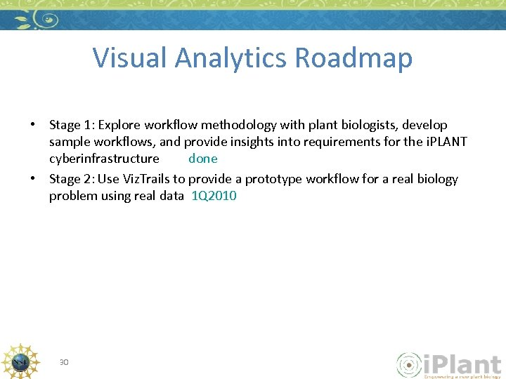 Visual Analytics Roadmap • Stage 1: Explore workflow methodology with plant biologists, develop sample