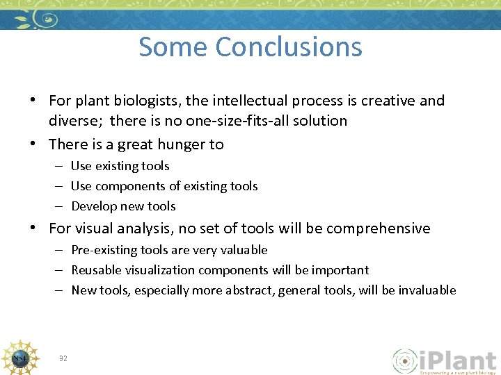 Some Conclusions • For plant biologists, the intellectual process is creative and diverse; there