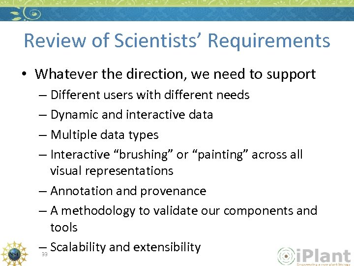 Review of Scientists' Requirements • Whatever the direction, we need to support – Different