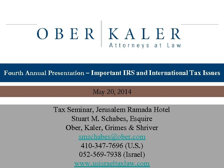 Fourth Annual Presentation – Important IRS and International Tax Issues May 20, 2014 Tax
