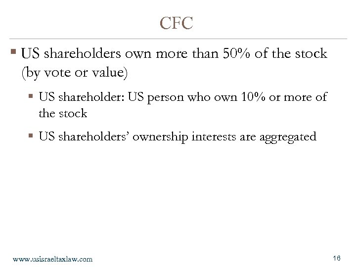 CFC § US shareholders own more than 50% of the stock (by vote or