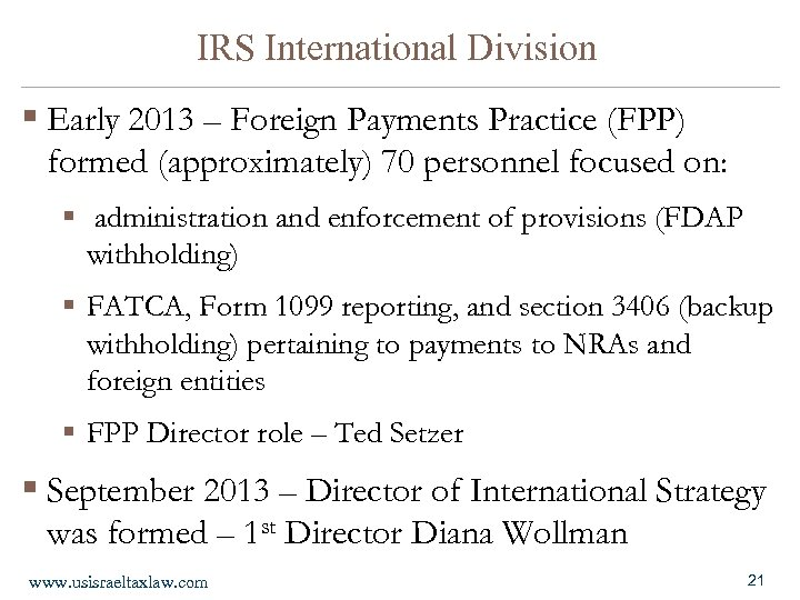 IRS International Division § Early 2013 – Foreign Payments Practice (FPP) formed (approximately) 70