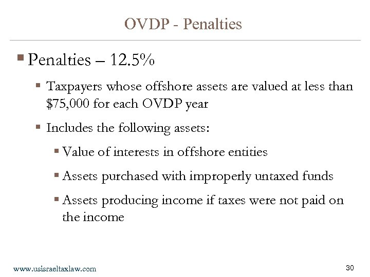 OVDP - Penalties § Penalties – 12. 5% § Taxpayers whose offshore assets are