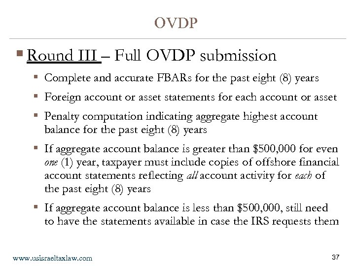OVDP § Round III – Full OVDP submission § Complete and accurate FBARs for