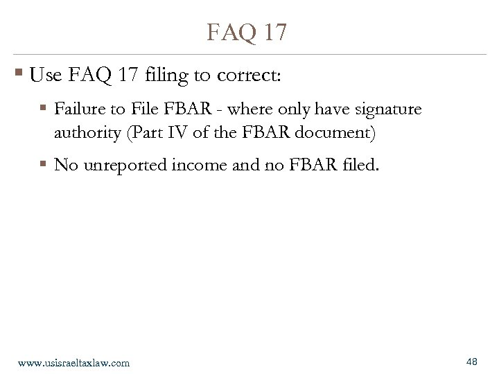 FAQ 17 § Use FAQ 17 filing to correct: § Failure to File FBAR