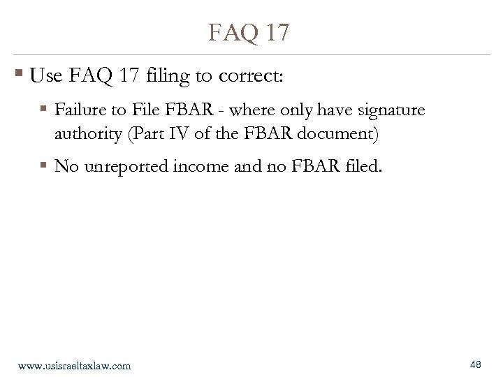 FAQ 17 § Use FAQ 17 filing to correct: § Failure to File FBAR
