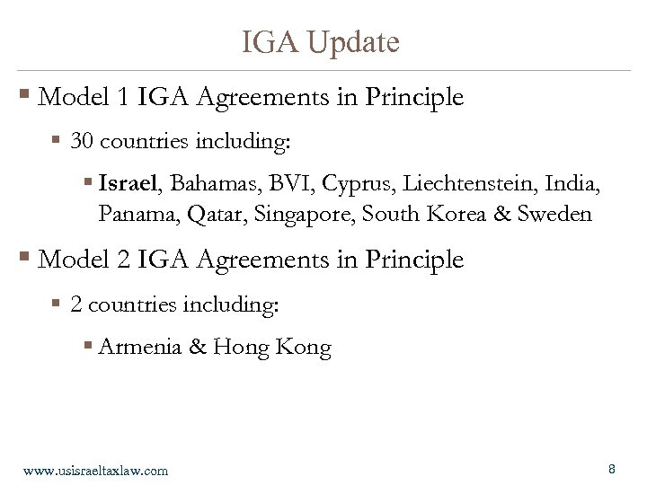 IGA Update § Model 1 IGA Agreements in Principle § 30 countries including: §