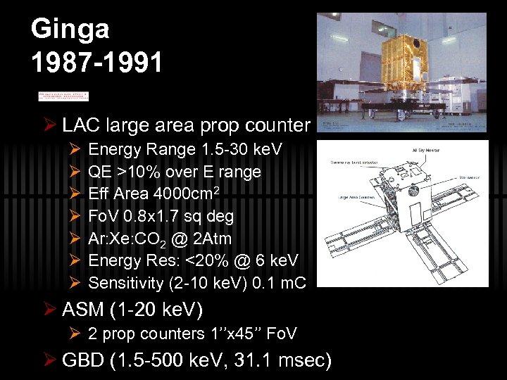 Ginga 1987 -1991 Ø LAC large area prop counter Ø Ø Ø Ø Energy