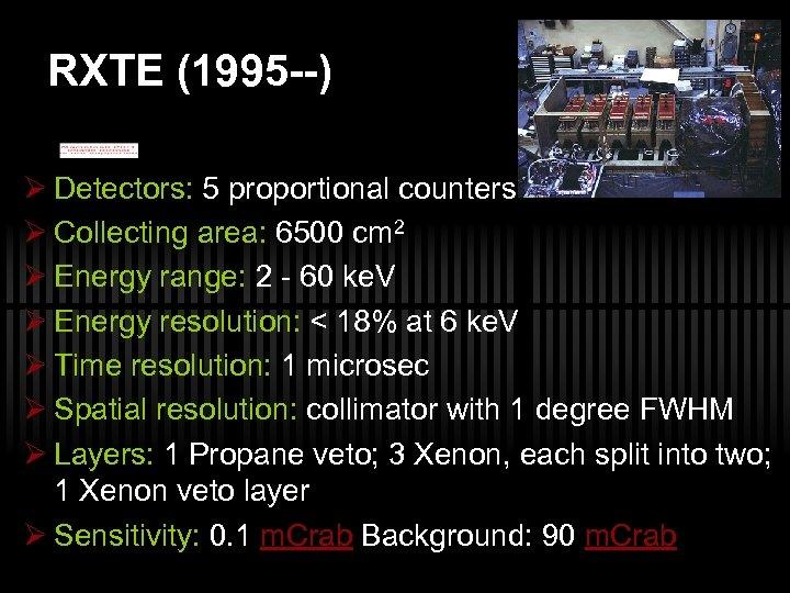 RXTE (1995 --) Ø Detectors: 5 proportional counters Ø Collecting area: 6500 cm 2