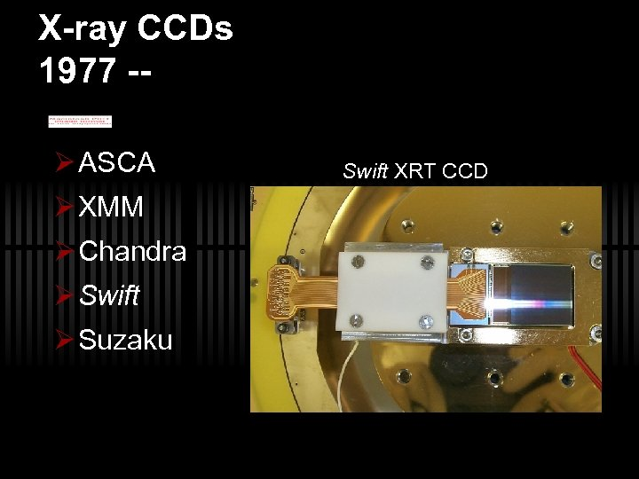 X-ray CCDs 1977 -Ø ASCA Ø XMM Ø Chandra Ø Swift Ø Suzaku Swift