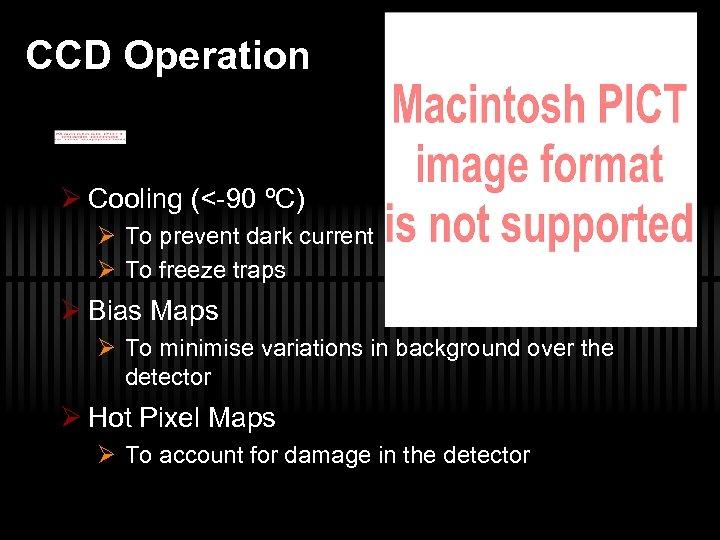 CCD Operation Ø Cooling (<-90 ºC) Ø To prevent dark current Ø To freeze
