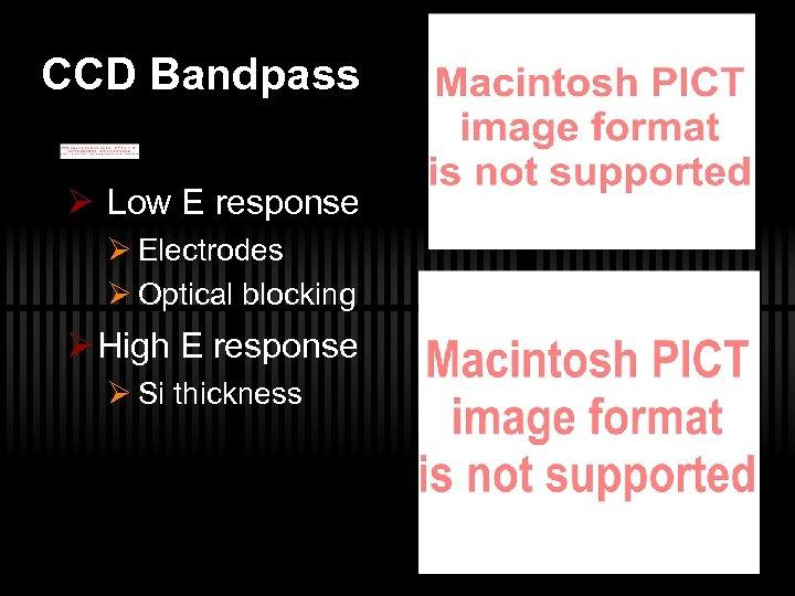 CCD Bandpass Ø Low E response Ø Electrodes Ø Optical blocking Ø High E