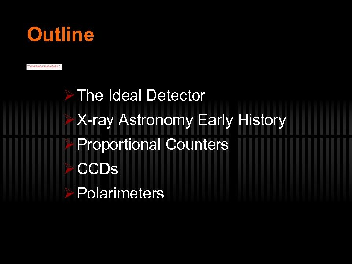 Outline Ø The Ideal Detector Ø X-ray Astronomy Early History Ø Proportional Counters Ø