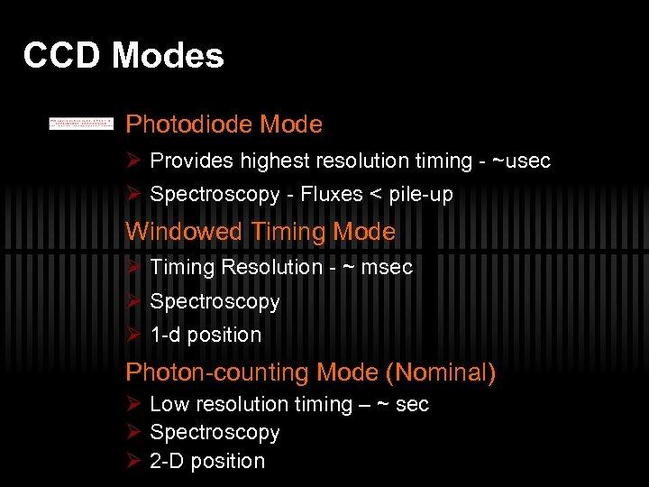 CCD Modes Photodiode Mode Ø Provides highest resolution timing - ~usec Ø Spectroscopy -