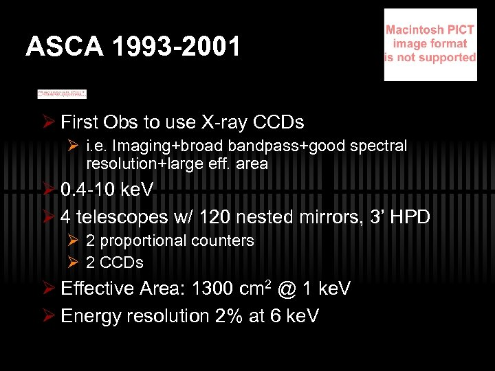 ASCA 1993 -2001 Ø First Obs to use X-ray CCDs Ø i. e. Imaging+broad
