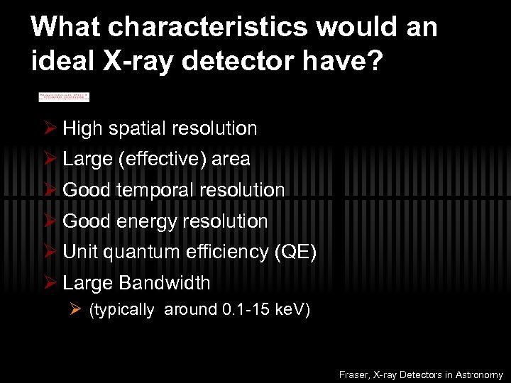 What characteristics would an ideal X-ray detector have? Ø High spatial resolution Ø Large